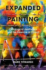 Expanded Painting: Ontological Aesthetics and the Essence of Colour by Mark...