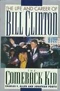 THE COMEBACK KID: The Life and Career of Bill Clin