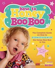 How to Honey Boo Boo: The Complete Guide on How to Redneckognize the Honey Boo B