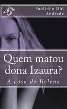 Quem Matou Dona Izaura? : A Casa de Helena by Paulinho Andrade (2016, Paperback)