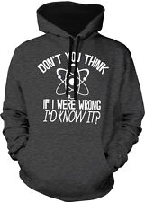 Don't You Think If I Were Wrong I'd Know It Atom Was Two Tone Hoodie Sweatshirt