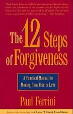 12 Steps of Forgiveness: A Practical Manual for Moving from Fear to Love: By ...