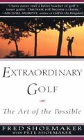 Extraordinary Golf: the Art of the Possible (Perigee) by Fred Shoemaker, Pete Sh