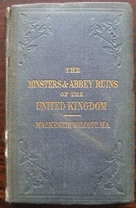 The Minsters and Abbey Ruins of the United Kingdom by Mackenzie Walcott. 1860