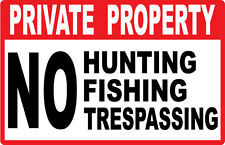 Private Property - NO HUNTING - FISHING - TRESPASSING - SIGN- #PS-417