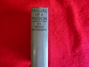 Failure Of A Mission: Berlin 1937-1939 By Sir Nevile Henderson (1940) 1st Ed.