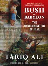 Bush in Babylon: The Recolonisation of Iraq,Tariq Ali
