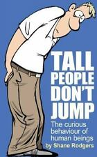 Tall People Don't Jump: The curious behaviour of human beings, Rodgers, Mr Shane