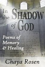 In the Shadow of God : Poems of Memory and Healing by Chaya Rosen (2015,...