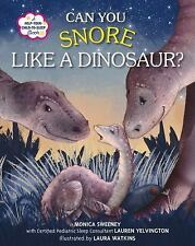 Can You Snore Like a Dinosaur? : A Help-Your-Child-To-Sleep Book by Monica...