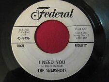 RARE R&B SOUL 45 - THE SNAPSHOTS - I NEED YOU / THATS WHAT I LIKE- FEDERAL 12496