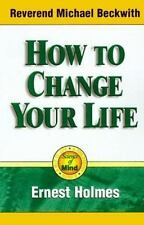 How to Change Your Life: An Inspirational, Life-Changing Classic from the Ernes