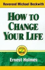 How to Change Your Life: An Inspirational, Life-Changing Classic from the Ernest