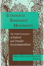 Ecological Resistance Movements : The Global Emergence of Radical and Popular...