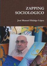 Zapping Sociologico by Jose Manuel Hidalgo Lopez (2015, Paperback)