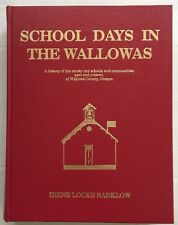 SCHOOL DAYS IN THE WALLOWAS : A History of the 91 Schools and.. of Wallowa Co OR