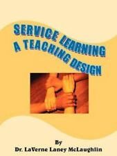 Service Learning : A Teaching Design by Laverne Laney McLaughlin (2005,...
