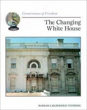 The Changing White House (Cornerstones of Freedom) by Feinberg, Barbara Silberd