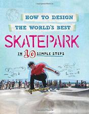 Skatepark: in 10 Simple Passi ( How To Design The World's Best) di Mason, Paul