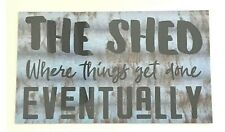 The Shed Where Things Get Done Eventually Rustic Wall Plaque or Hanging Cave