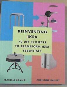 Reinventing Ikea: 70 DIY Projects to Transform Ikea Essentials Bruno, Isabelle a