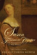 Susan Fenimore Cooper : New Perspectives on Her Works by Rosaly Torna Kurth...