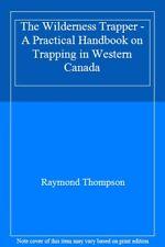 The Wilderness Trapper - A Practical Handbook o, Thompson, Raymond,,