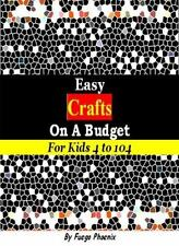 Easy Crafts on a Budget for Kids 4 To 104 by Fuego Phoenix (2013, Paperback)