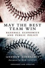 May the Best Team Win: Baseball Economics & Public Policy-Advance Copy Zimbalist