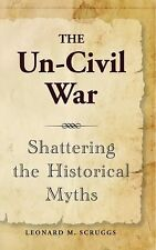 The Un-Civil War: Shattering the Historical Myths (Paperback or Softback)