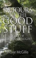 NEW Detours to the Good Stuff: A Ray of Golden Sunlight by Vickie McGillis