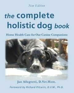The Complete Holistic Dog Book: Home Health Care for Our Canine Companions