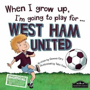 When I grow up, I'm going to play for West Ham by Gemma Cary Book The Cheap Fast