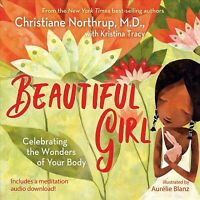 Beautiful Girl : Celebrating the Wonders of Your Body, Hardcover by Northrup,...