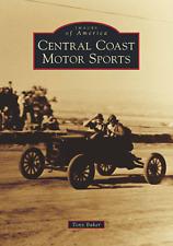 Central Coast Motor Sports [Images of America] [CA] [Arcadia Publishing]