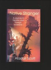 Native Stranger A Journey in Familiar & Foreign Scotland by A. Scott- SIGNED HB.