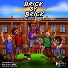 Brick by Brick : A Snippet of the Life of Booker T. Washington by Louie T....
