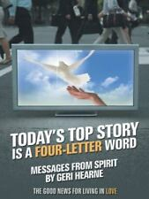 Today's Top Story Is a Four-Letter Word : Messages from Spirit: the Good News...