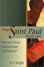 What Saint Paul Really Said: Was Paul of Tarsus the Real Founder of