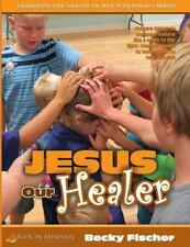 Kids in Ministry Curriculum: Jesus Our Healer (for Kids) : Children's Church...