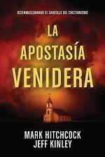 La Apostasía Venidera : Exponiendo el Sabotaje Del Cristianismo Desde Adentro...