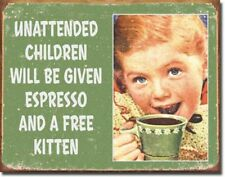 Unattended Children Given Espresso Metal Sign Tin New Vintage Style USA  #1557