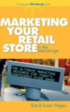 Marketing Your Retail Store in the Internet Age by Bob Negen and Susan Negen...