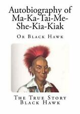 American Indian Autobiographies: Autobiography of Ma-Ka-Tai-Me-She-Kia-Kiak :...