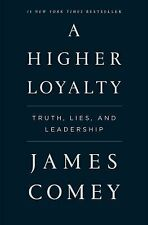 A Higher Loyalty: Truth, Lies, and Leadership by Comey, James