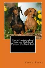 How to Understand and Train Your Dachshund Puppy or Dog Guide Book by Vince.