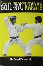THE FUNDAMENTALS OF GOJU-RYU KARATE BY GOSEI YAMAGUCHI BLACK BELT MARTIAL ARTS