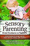 Sensory Parenting: Parenting is Easier When Your Child's Senses are Happy!