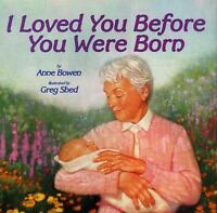 I Loved You Before You Were Born, Bowen, Anne,0060287209, Book, Good