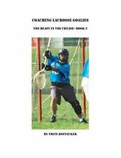 Coaching Lacrosse Goalies: the Beast in the Crease - Book 2 : How to Coach La...